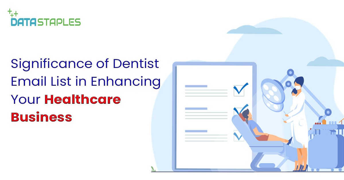 Significance of Dentist Email List in Enhancing Your Healthcare Business | DataStaples