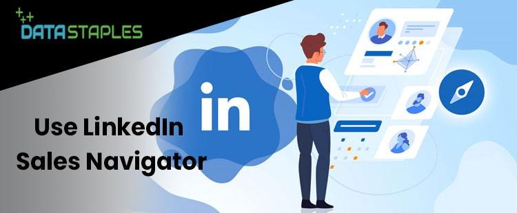 Use Linkedin Sales Navigator | DataStaples