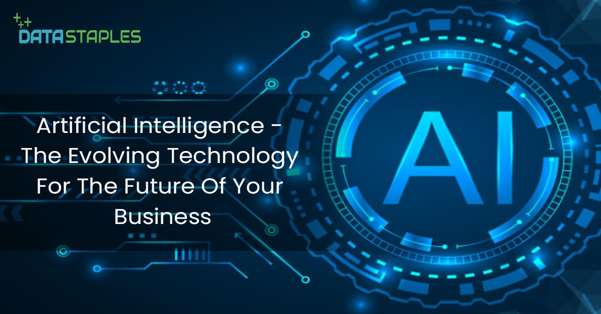 Artificial Intelligence - The Evolving Technology For The Future Of Your Business | DataStaples