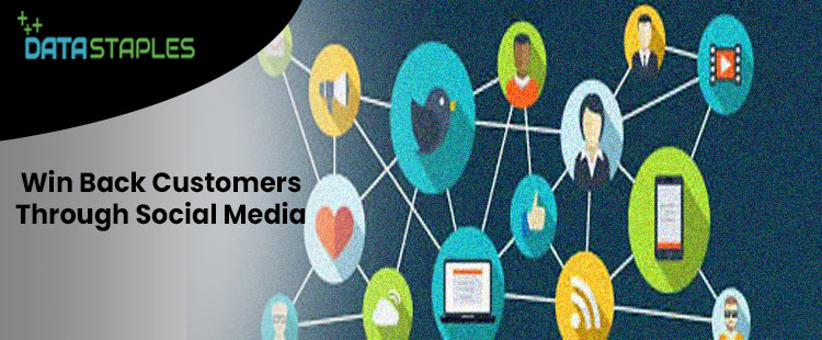 Win Back Customers Through Social Media | DataStaples